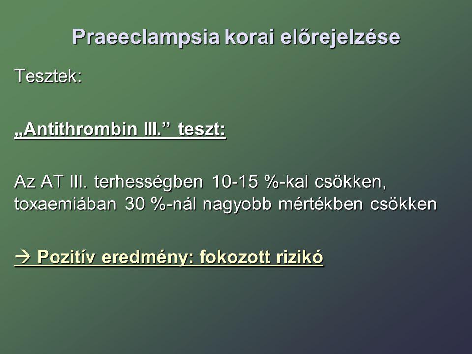 """Praeeclampsia korai előrejelzése Tesztek: """"Antithrombin III. teszt: Az AT III."""