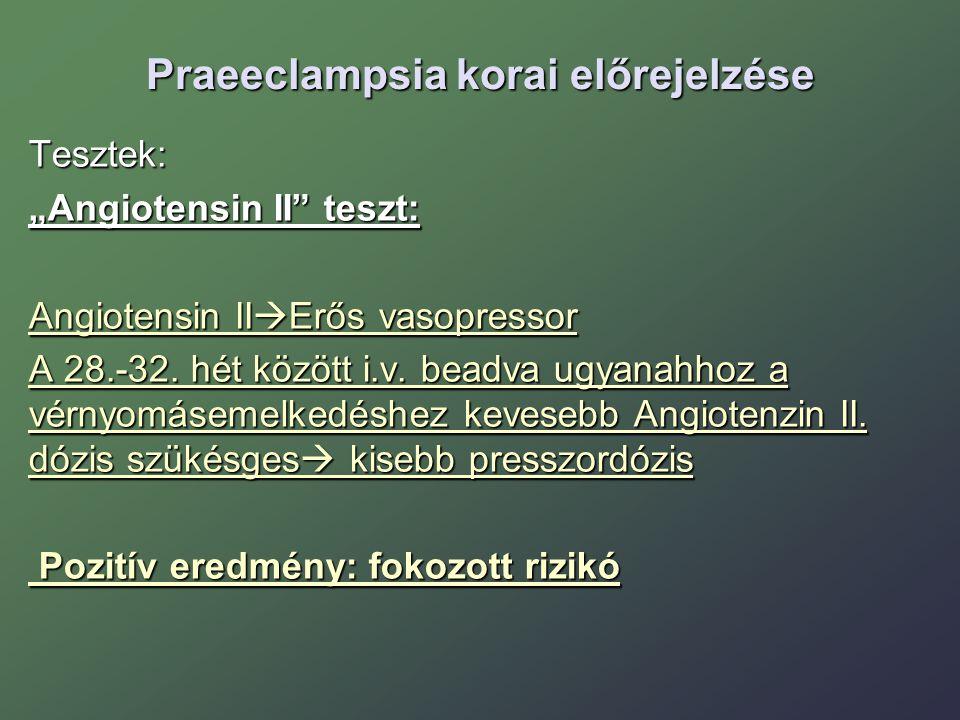 """Praeeclampsia korai előrejelzése Tesztek: """"Angiotensin II"""" teszt: Angiotensin II  Erős vasopressor A 28.-32. hét között i.v. beadva ugyanahhoz a vérn"""