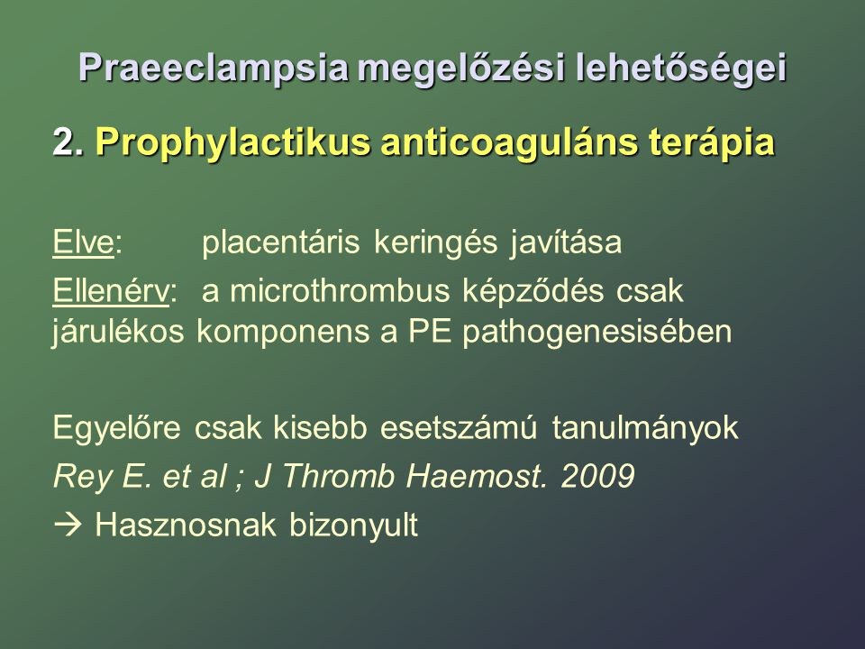 Praeeclampsia megelőzési lehetőségei 2. Prophylactikus anticoaguláns terápia Elve: placentáris keringés javítása Ellenérv: a microthrombus képződés cs