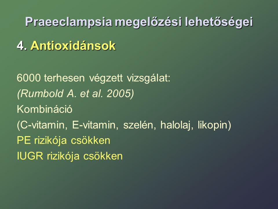 Praeeclampsia megelőzési lehetőségei 4. Antioxidánsok 6000 terhesen végzett vizsgálat: (Rumbold A. et al. 2005) Kombináció (C-vitamin, E-vitamin, szel