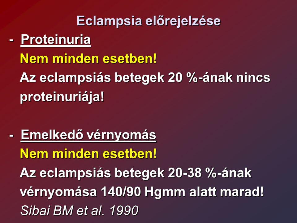Eclampsia előrejelzése - Proteinuria Nem minden esetben! Nem minden esetben! Az eclampsiás betegek 20 %-ának nincs Az eclampsiás betegek 20 %-ának nin
