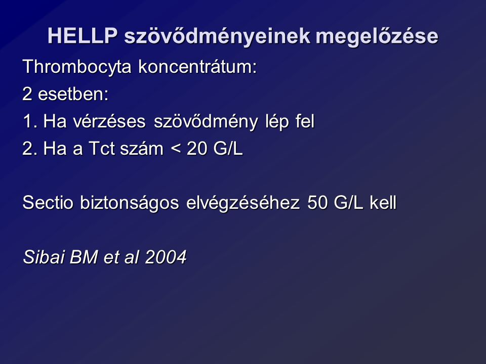 HELLP szövődményeinek megelőzése Thrombocyta koncentrátum: 2 esetben: 1. Ha vérzéses szövődmény lép fel 2. Ha a Tct szám < 20 G/L Sectio biztonságos e