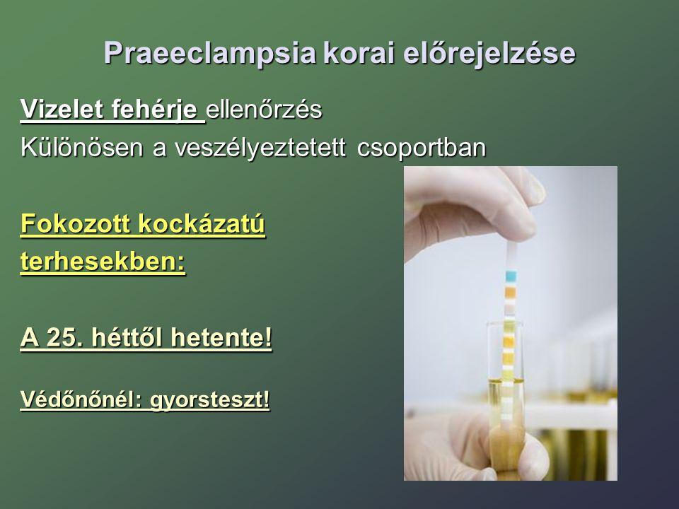 Praeeclampsia korai előrejelzése Vizelet fehérje ellenőrzés Élettani terhességben: A 24.