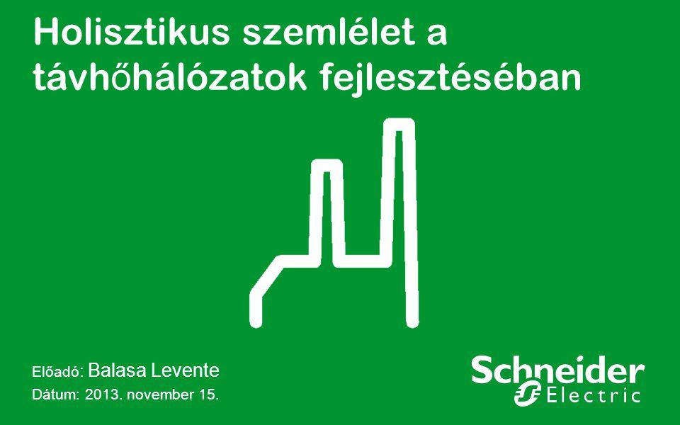 Holisztikus szemlélet a távh ő hálózatok fejlesztéséban Előadó : Balasa Levente Dátum: 2013. november 15.