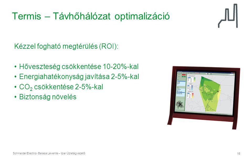 Schneider Electric 16 - Balasa Levente – Ipar Üzletágvezető Termis – Távhőhálózat optimalizáció Kézzel fogható megtérülés (ROI): •Hőveszteség csökkent