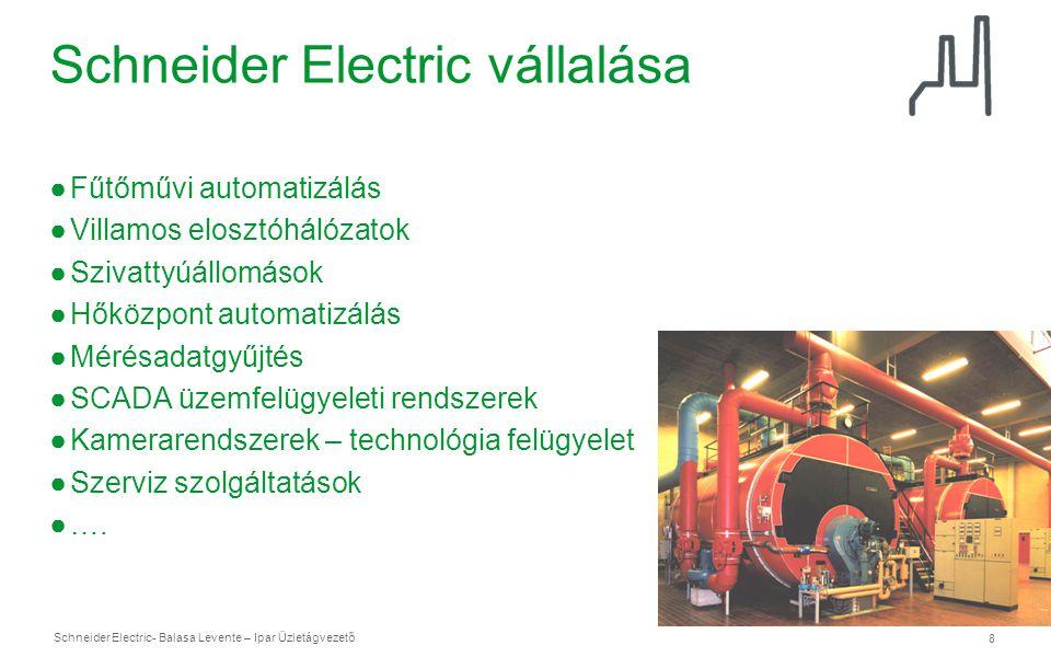 Schneider Electric 8 - Balasa Levente – Ipar Üzletágvezető Schneider Electric vállalása ●Fűtőművi automatizálás ●Villamos elosztóhálózatok ●Szivattyúá