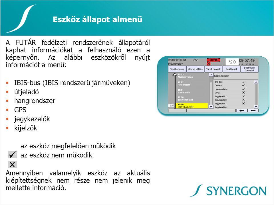 Eszköz állapot almenü A FUTÁR fedélzeti rendszerének állapotáról kaphat információkat a felhasználó ezen a képernyőn. Az alábbi eszközökről nyújt info