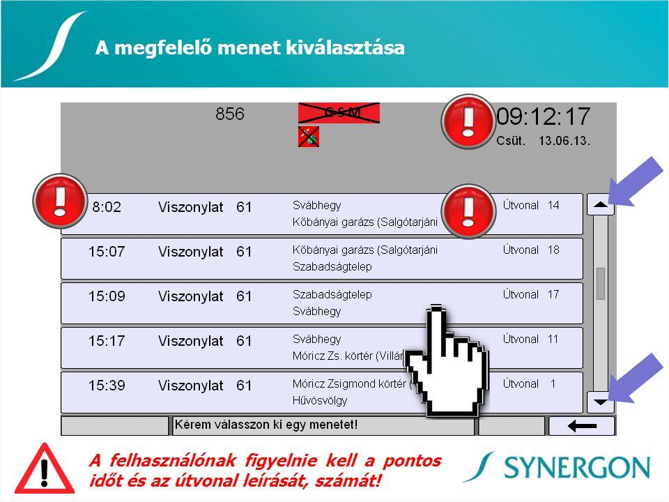 A megfelelő menet kiválasztása A felhasználónak figyelnie kell a pontos időt és az útvonal leírását, számát!