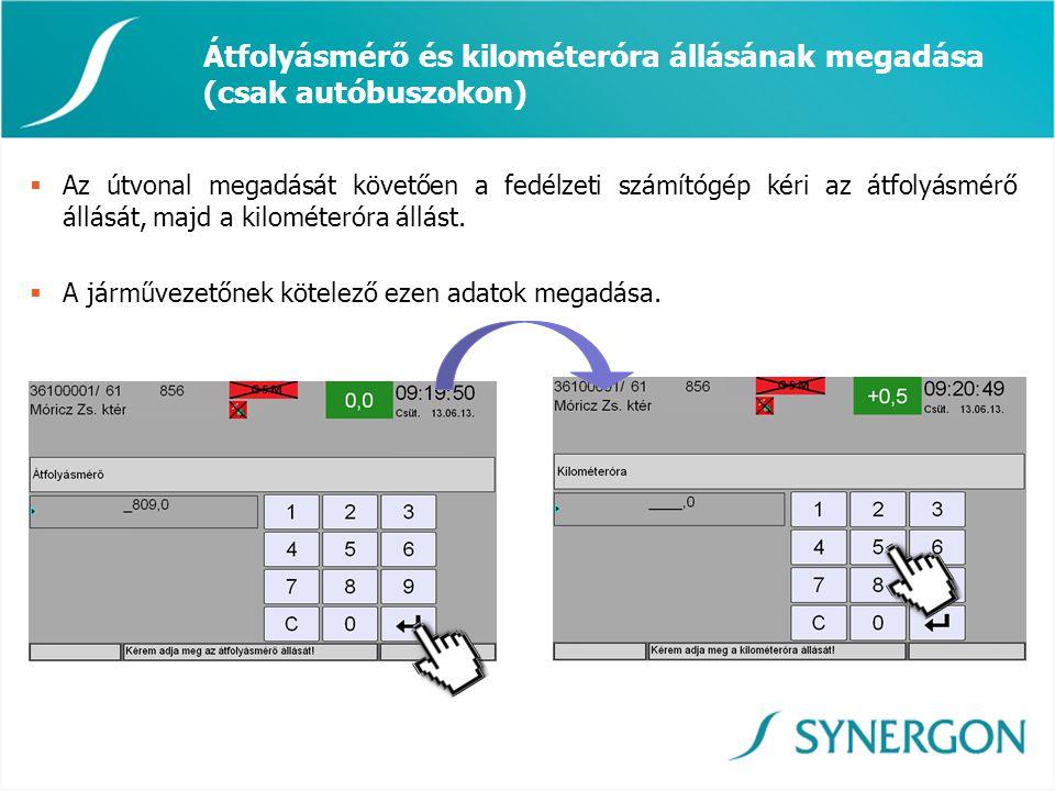 Átfolyásmérő és kilométeróra állásának megadása (csak autóbuszokon)  Az útvonal megadását követően a fedélzeti számítógép kéri az átfolyásmérő állásá
