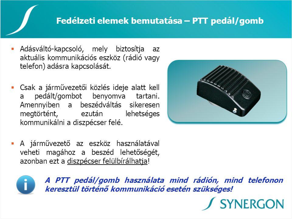 Fedélzeti elemek bemutatása – PTT pedál/gomb  Adásváltó-kapcsoló, mely biztosítja az aktuális kommunikációs eszköz (rádió vagy telefon) adásra kapcso