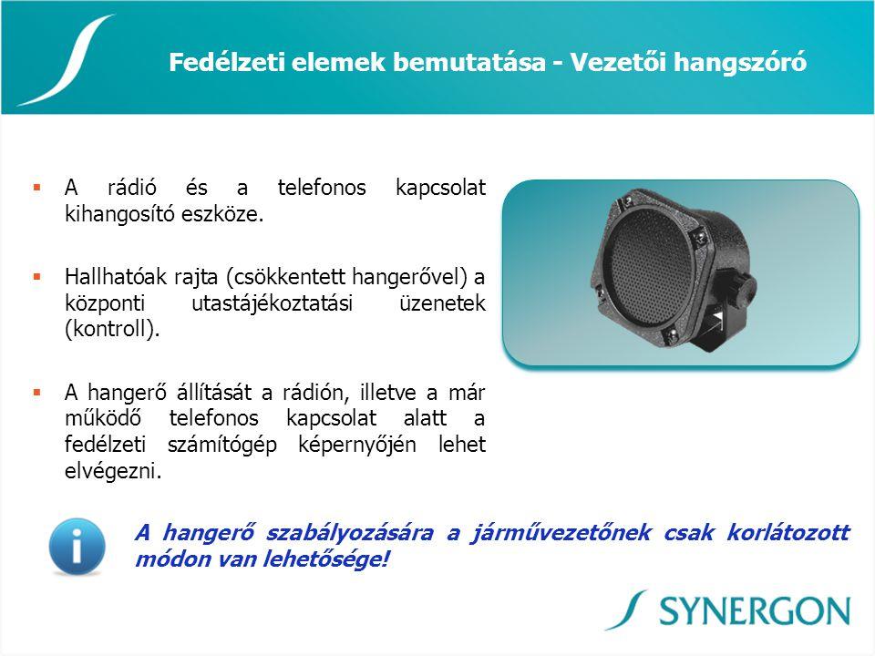 Fedélzeti elemek bemutatása - Vezetői hangszóró  A rádió és a telefonos kapcsolat kihangosító eszköze.  Hallhatóak rajta (csökkentett hangerővel) a