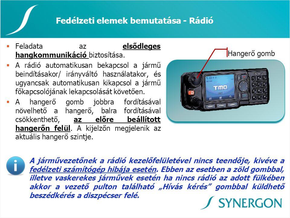 Fedélzeti elemek bemutatása - Rádió  Feladata az elsődleges hangkommunikáció biztosítása.  A rádió automatikusan bekapcsol a jármű beindításakor/ ir