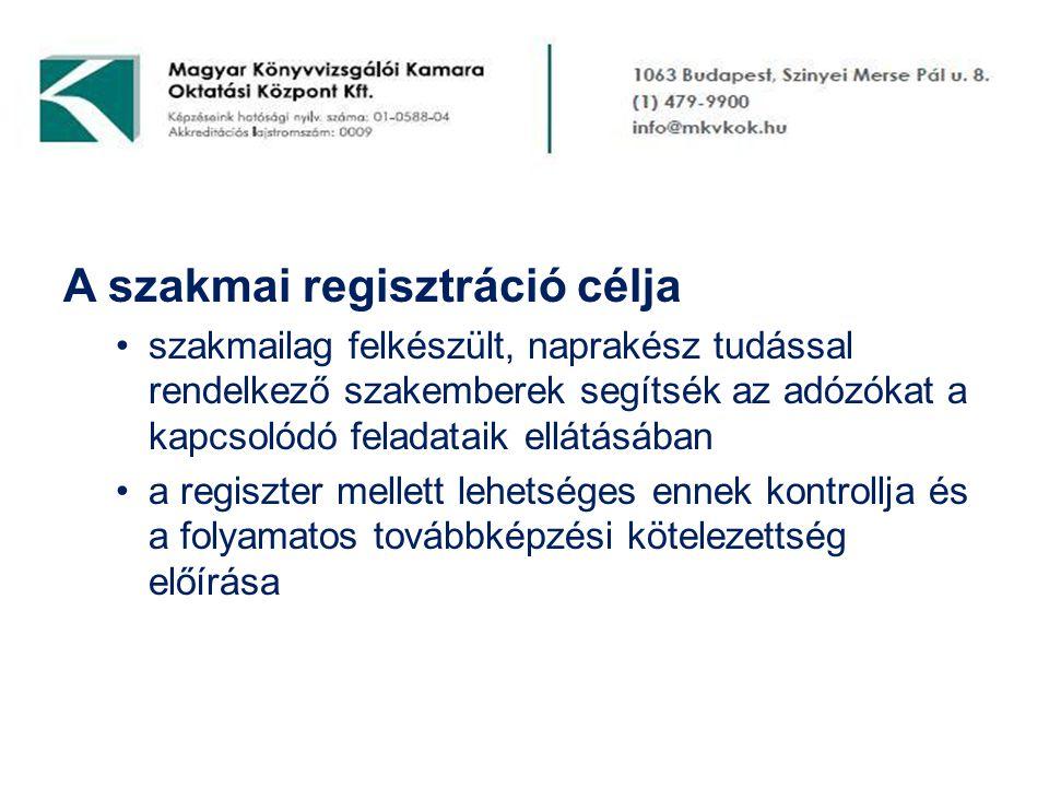 A szakmai regisztráció célja •szakmailag felkészült, naprakész tudással rendelkező szakemberek segítsék az adózókat a kapcsolódó feladataik ellátásában •a regiszter mellett lehetséges ennek kontrollja és a folyamatos továbbképzési kötelezettség előírása