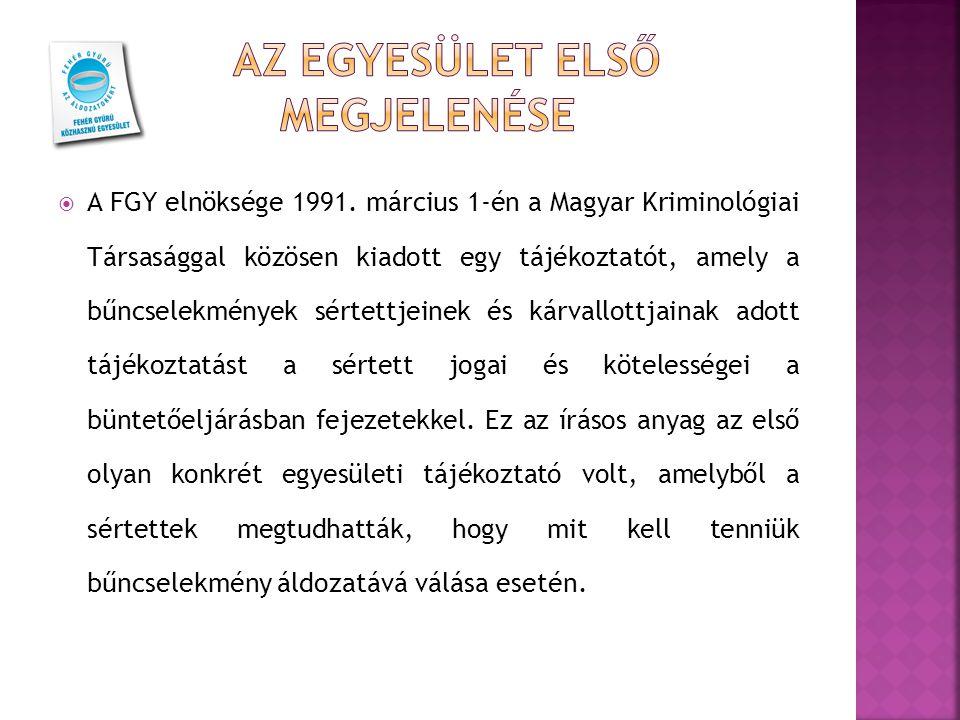  A FGY elnöksége 1991. március 1-én a Magyar Kriminológiai Társasággal közösen kiadott egy tájékoztatót, amely a bűncselekmények sértettjeinek és kár