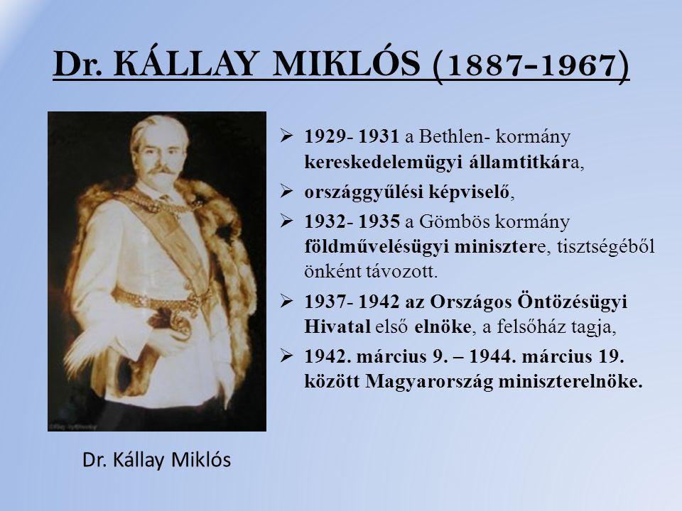 Dr. KÁLLAY MIKLÓS (1887-1967)  1929- 1931 a Bethlen- kormány kereskedelemügyi államtitkára,  országgyűlési képviselő,  1932- 1935 a Gömbös kormány