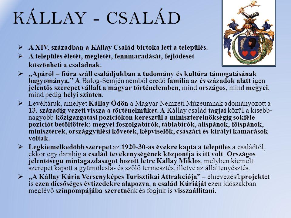 KÁLLAY - CSALÁD  A XIV.században a Kállay Család birtoka lett a település.