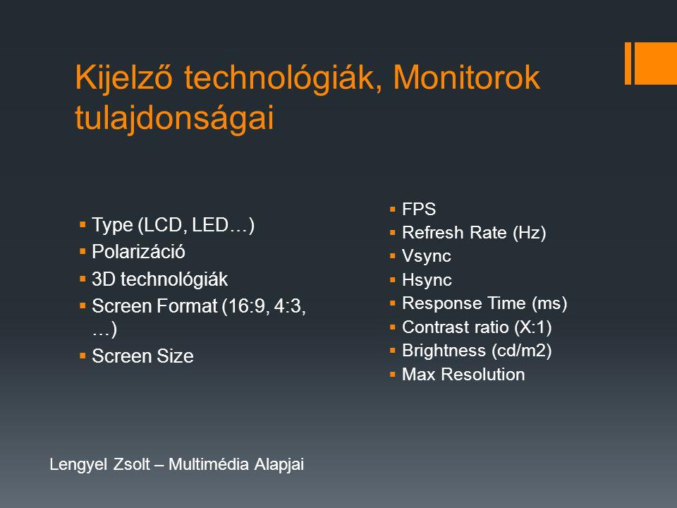 Kijelző technológiák, Monitorok tulajdonságai  FPS  Refresh Rate (Hz)  Vsync  Hsync  Response Time (ms)  Contrast ratio (X:1)  Brightness (cd/m2)  Max Resolution  Type (LCD, LED…)  Polarizáció  3D technológiák  Screen Format (16:9, 4:3, …)  Screen Size Lengyel Zsolt – Multimédia Alapjai