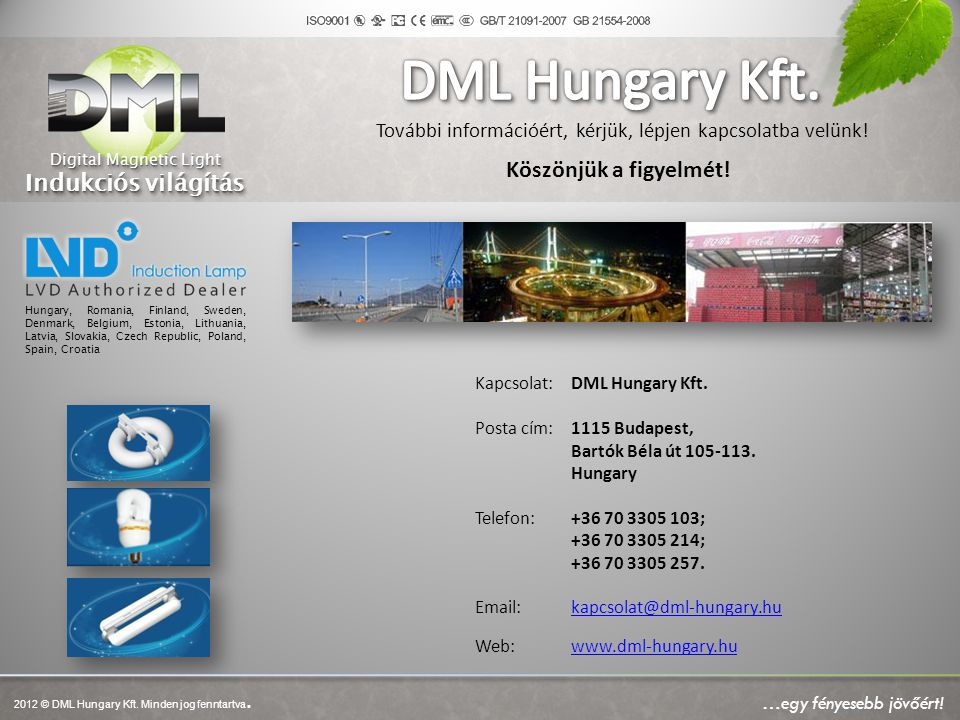 További információért, kérjük, lépjen kapcsolatba velünk! Kapcsolat:DML Hungary Kft. Posta cím:1115 Budapest, Bartók Béla út 105-113. Hungary Telefon: