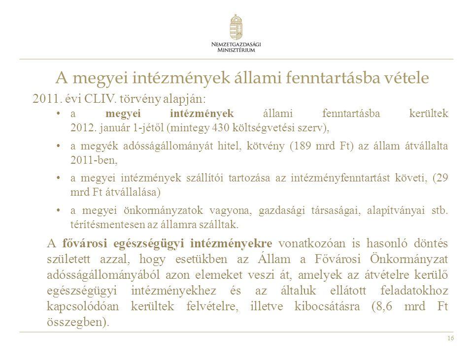 16 A megyei intézmények állami fenntartásba vétele 2011. évi CLIV. törvény alapján: • a megyei intézmények állami fenntartásba kerültek 2012. január 1