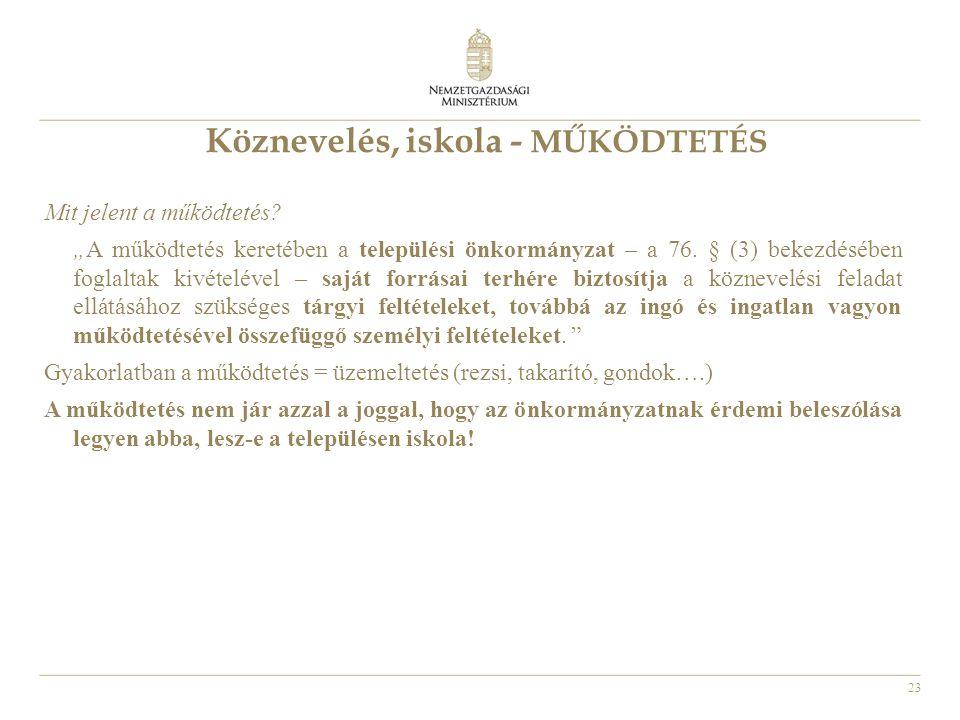 """23 Köznevelés, iskola - MŰKÖDTETÉS Mit jelent a működtetés? """"A működtetés keretében a települési önkormányzat – a 76. § (3) bekezdésében foglaltak kiv"""