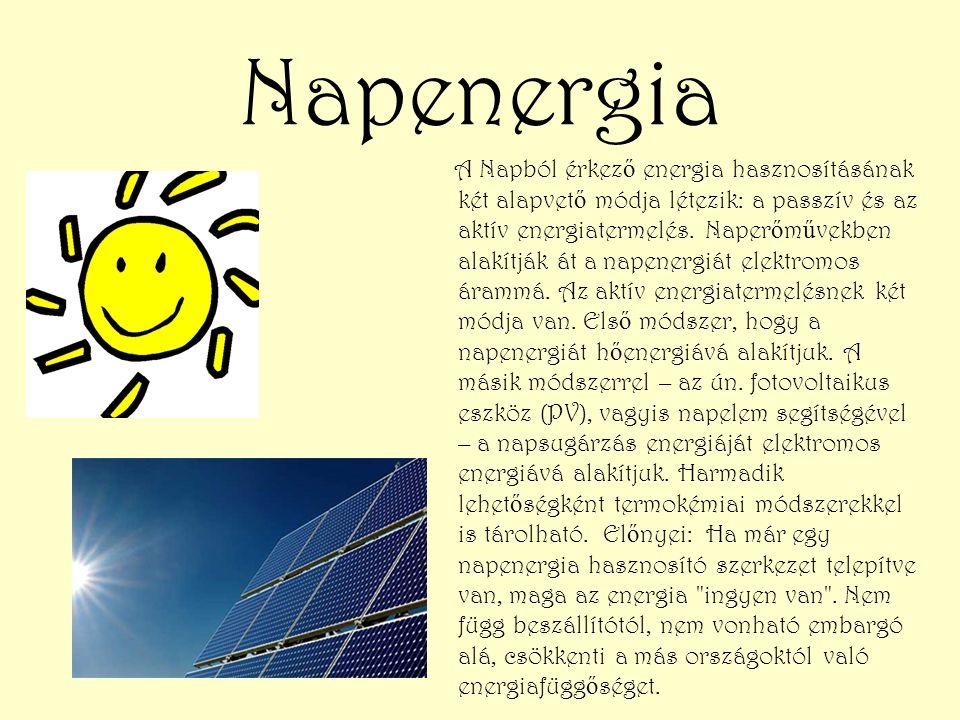 Napenergia A Napból érkez ő energia hasznosításának két alapvet ő módja létezik: a passzív és az aktív energiatermelés. Naper ő m ű vekben alakítják á