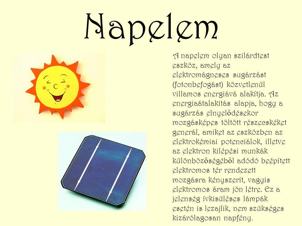Napelem A napelem olyan szilárdtest eszköz, amely az elektromágneses sugárzást (fotonbefogást) közvetlenül villamos energiává alakítja. Az energiaátal