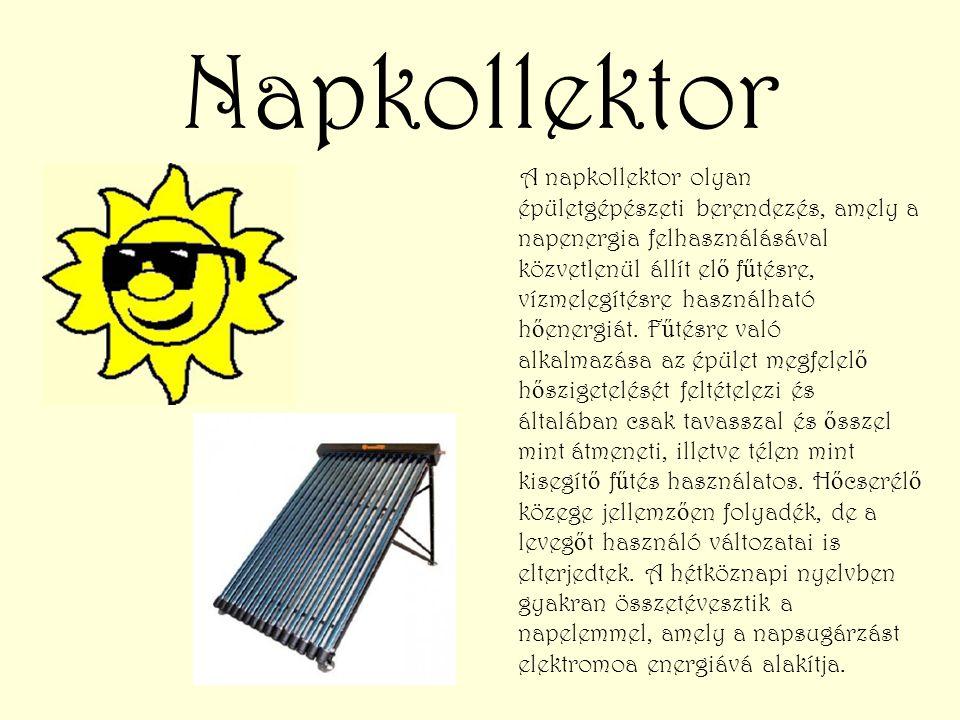 Napkollektor A napkollektor olyan épületgépészeti berendezés, amely a napenergia felhasználásával közvetlenül állít el ő f ű tésre, vízmelegítésre has