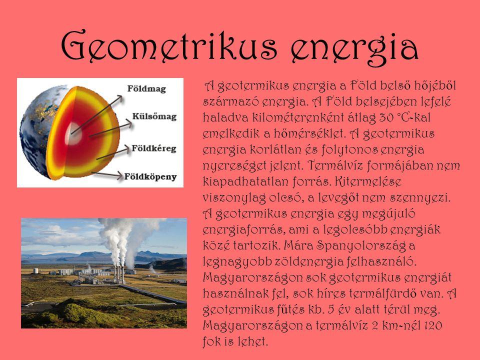 Geometrikus energia A geotermikus energia a Föld bels ő h ő jéb ő l származó energia. A Föld belsejében lefelé haladva kilométerenként átlag 30 °C-kal