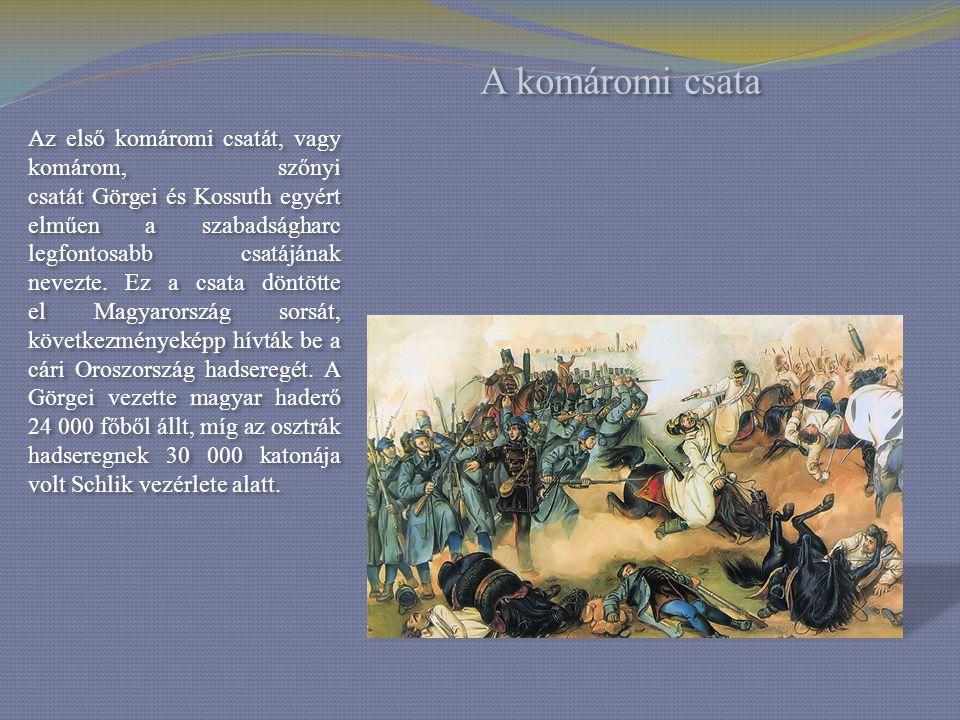 A komáromi csata Az első komáromi csatát, vagy komárom, szőnyi csatát Görgei és Kossuth egyért elműen a szabadságharc legfontosabb csatájának nevezte.