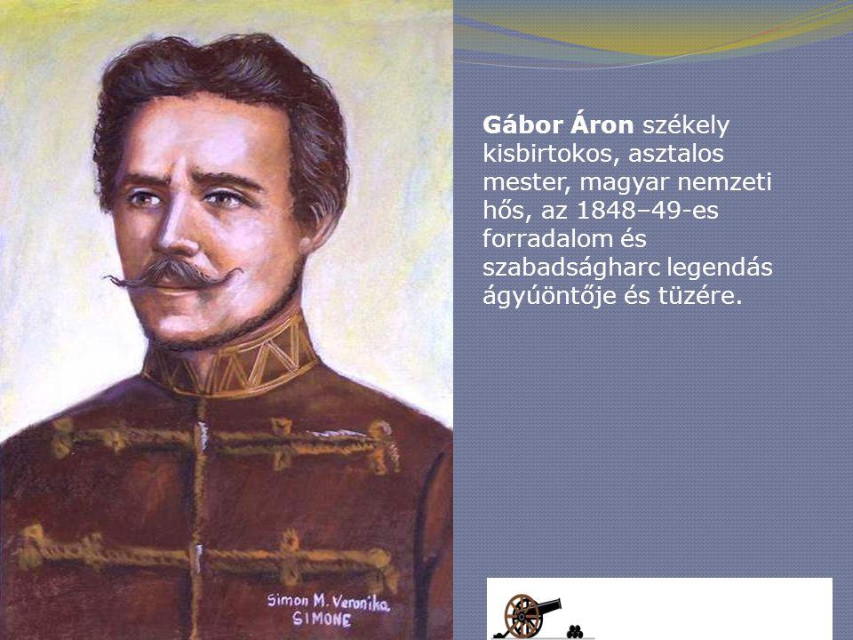 Gábor Áron székely kisbirtokos, asztalos mester, magyar nemzeti hős, az 1848–49-es forradalom és szabadságharc legendás ágyúöntője és tüzére.