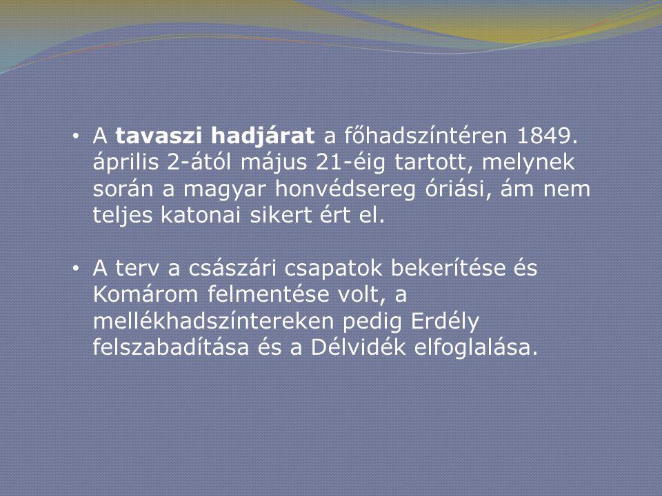 • A tavaszi hadjárat a főhadszíntéren 1849. április 2-ától május 21-éig tartott, melynek során a magyar honvédsereg óriási, ám nem teljes katonai sike