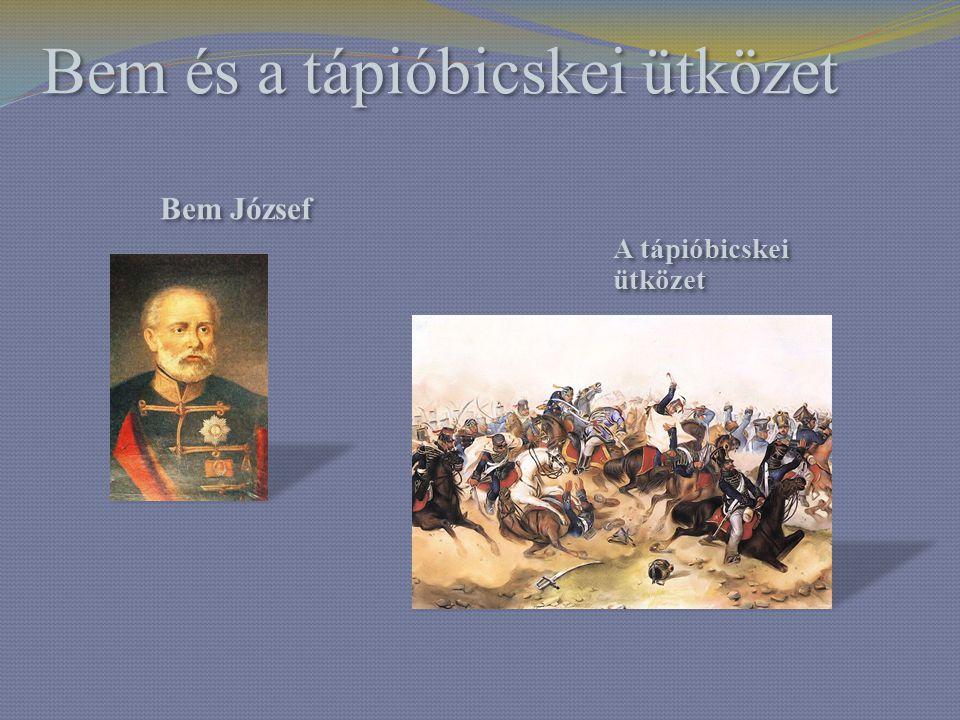Bem és a tápióbicskei ütközet Bem József A tápióbicskei ütközet