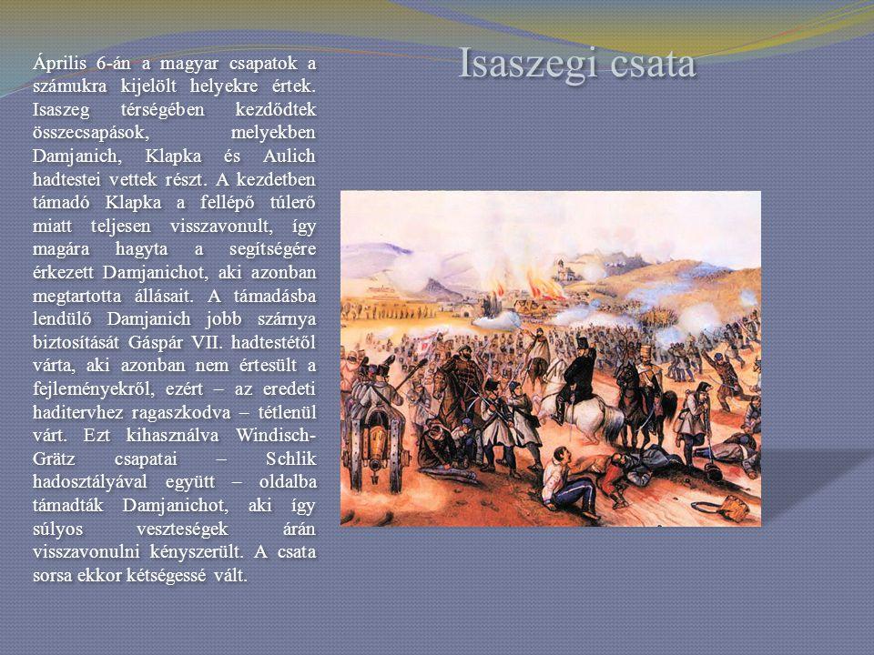 Isaszegi csata Április 6-án a magyar csapatok a számukra kijelölt helyekre értek. Isaszeg térségében kezdődtek összecsapások, melyekben Damjanich, Kla