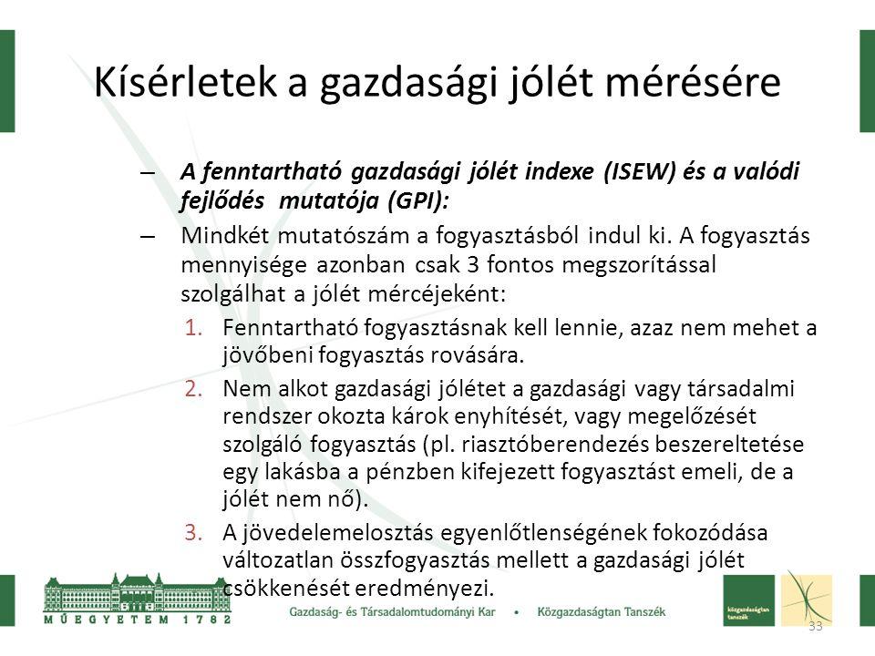 33 Kísérletek a gazdasági jólét mérésére – A fenntartható gazdasági jólét indexe (ISEW) és a valódi fejlődés mutatója (GPI): – Mindkét mutatószám a fo