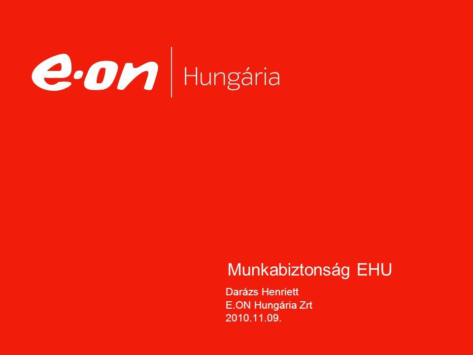 Munkabiztonság EHU Darázs Henriett E.ON Hungária Zrt 2010.11.09.