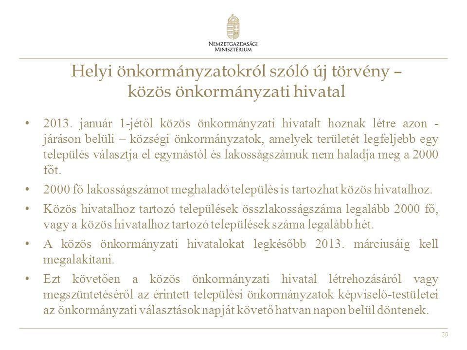 20 Helyi önkormányzatokról szóló új törvény – közös önkormányzati hivatal • 2013. január 1-jétől közös önkormányzati hivatalt hoznak létre azon - járá