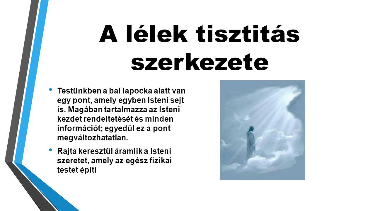 A lélek tisztitás szerkezete • Testünkben a bal lapocka alatt van egy pont, amely egyben Isteni sejt is.
