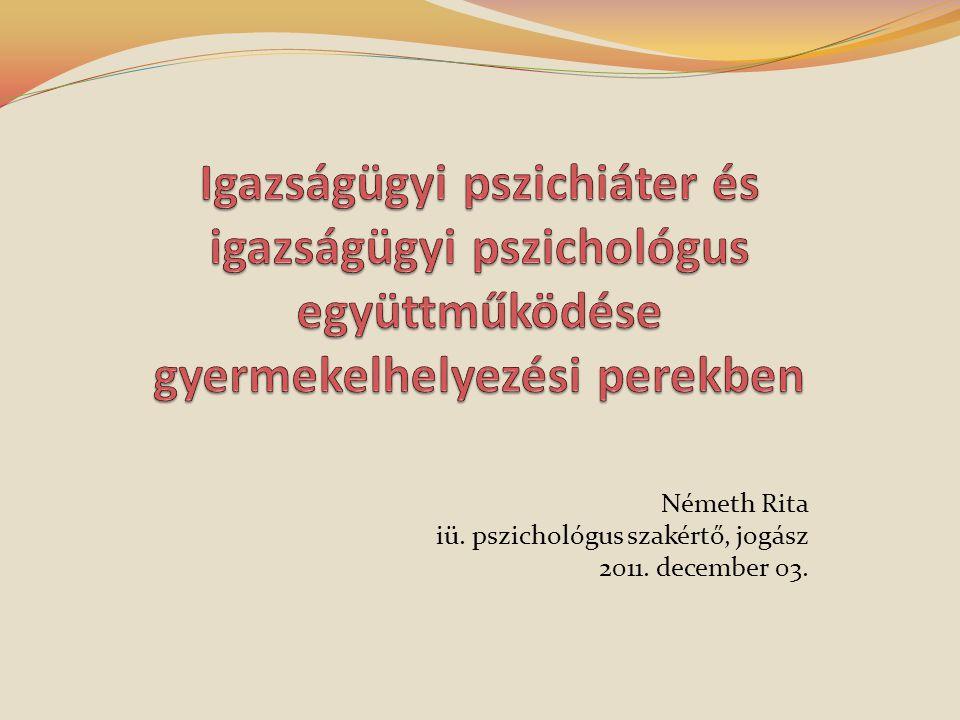 Németh Rita iü. pszichológus szakértő, jogász 2011. december 03.