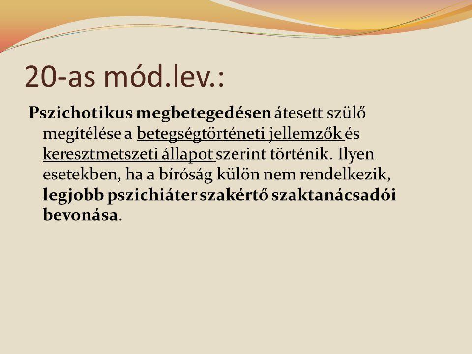 20-as mód.lev.: Pszichotikus megbetegedésen átesett szülő megítélése a betegségtörténeti jellemzők és keresztmetszeti állapot szerint történik.
