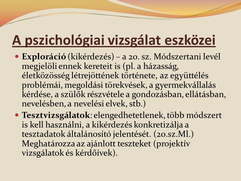 A pszichológiai vizsgálat eszközei  Exploráció (kikérdezés) – a 20.