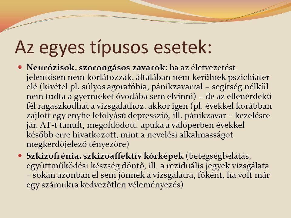 Az egyes típusos esetek:  Neurózisok, szorongásos zavarok: ha az életvezetést jelentősen nem korlátozzák, általában nem kerülnek pszichiáter elé (kivétel pl.