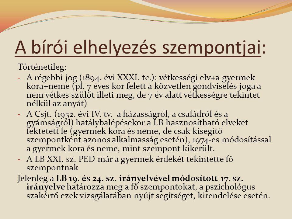A bírói elhelyezés szempontjai: Történetileg: - A régebbi jog (1894.