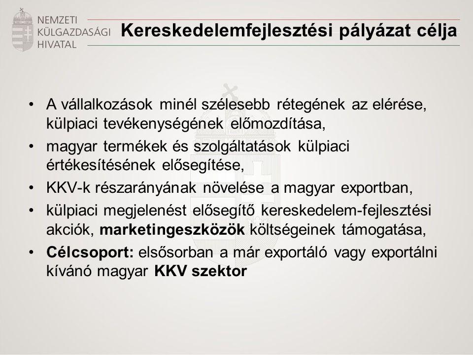 Kereskedelemfejlesztési pályázat célja •A vállalkozások minél szélesebb rétegének az elérése, külpiaci tevékenységének előmozdítása, •magyar termékek és szolgáltatások külpiaci értékesítésének elősegítése, •KKV-k részarányának növelése a magyar exportban, •külpiaci megjelenést elősegítő kereskedelem-fejlesztési akciók, marketingeszközök költségeinek támogatása, •Célcsoport: elsősorban a már exportáló vagy exportálni kívánó magyar KKV szektor