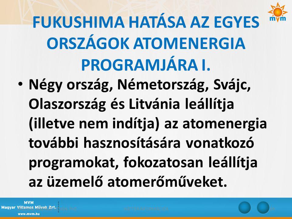 FUKUSHIMA HATÁSA AZ EGYES ORSZÁGOK ATOMENERGIA PROGRAMJÁRA I. • Négy ország, Németország, Svájc, Olaszország és Litvánia leállítja (illetve nem indítj