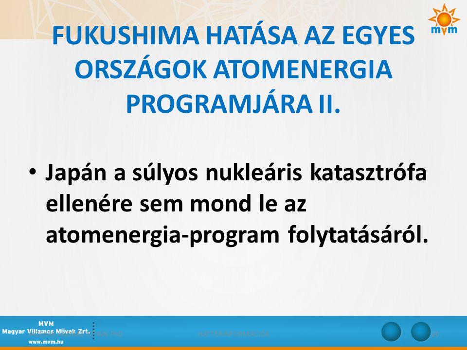 FUKUSHIMA HATÁSA AZ EGYES ORSZÁGOK ATOMENERGIA PROGRAMJÁRA II. • Japán a súlyos nukleáris katasztrófa ellenére sem mond le az atomenergia-program foly