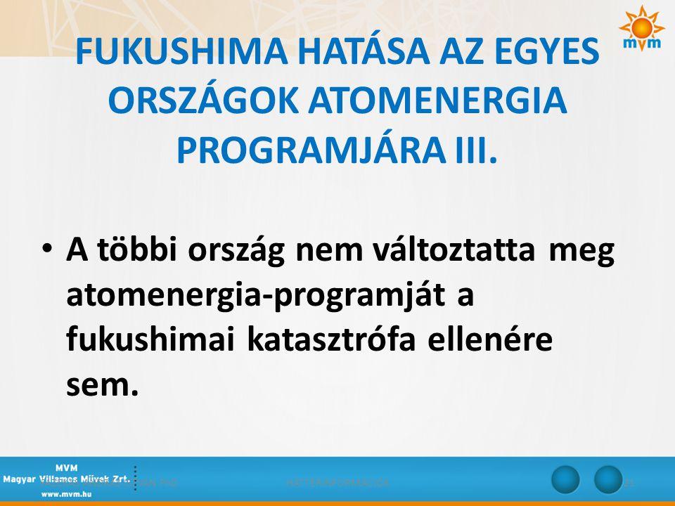 FUKUSHIMA HATÁSA AZ EGYES ORSZÁGOK ATOMENERGIA PROGRAMJÁRA III. • A többi ország nem változtatta meg atomenergia-programját a fukushimai katasztrófa e