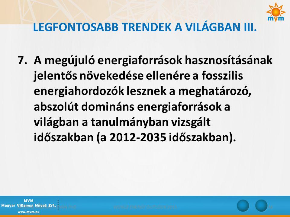 LEGFONTOSABB TRENDEK A VILÁGBAN III. 7.A megújuló energiaforrások hasznosításának jelentős növekedése ellenére a fosszilis energiahordozók lesznek a m