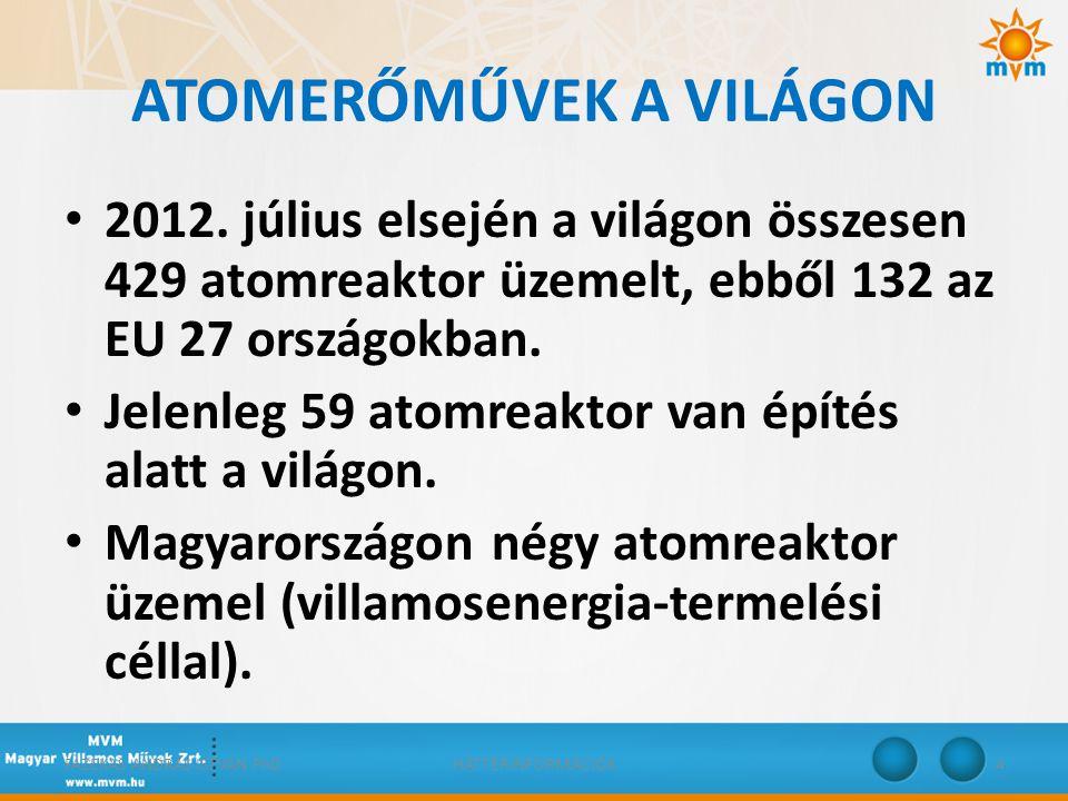 • 2012. július elsején a világon összesen 429 atomreaktor üzemelt, ebből 132 az EU 27 országokban. • Jelenleg 59 atomreaktor van építés alatt a világo