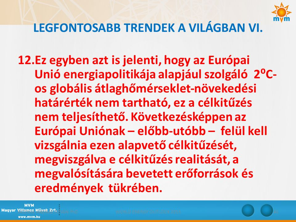 LEGFONTOSABB TRENDEK A VILÁGBAN VI. 12.Ez egyben azt is jelenti, hogy az Európai Unió energiapolitikája alapjául szolgáló 2⁰C- os globális átlaghőmérs