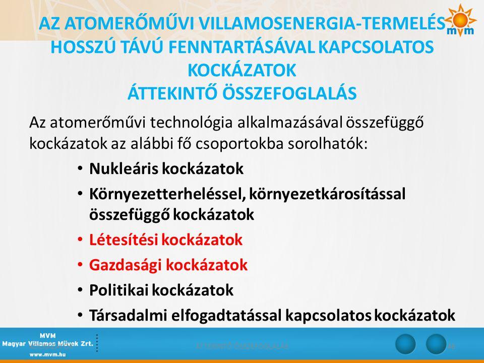 AZ ATOMERŐMŰVI VILLAMOSENERGIA-TERMELÉS HOSSZÚ TÁVÚ FENNTARTÁSÁVAL KAPCSOLATOS KOCKÁZATOK ÁTTEKINTŐ ÖSSZEFOGLALÁS Az atomerőművi technológia alkalmazá